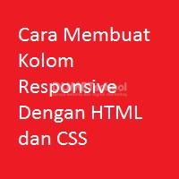 Cara Membuat Kolom Responsive Dengan HTML dan CSS