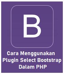 Cara Menggunakan Plugin Select Bootstrap Dalam PHP