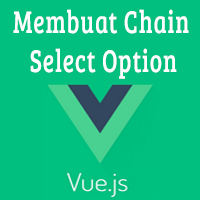 Membuat Chain Select Option Dengan VueJS