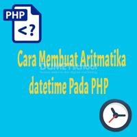 Cara Membuat Aritmatika datetime Pada PHP