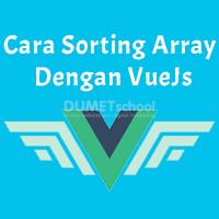 Cara Sorting Array Berdasarkan Dengan VueJs