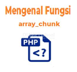 Mengenal Fungsi Array Chunk PHP