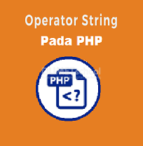 Mengenal Operator String PHP
